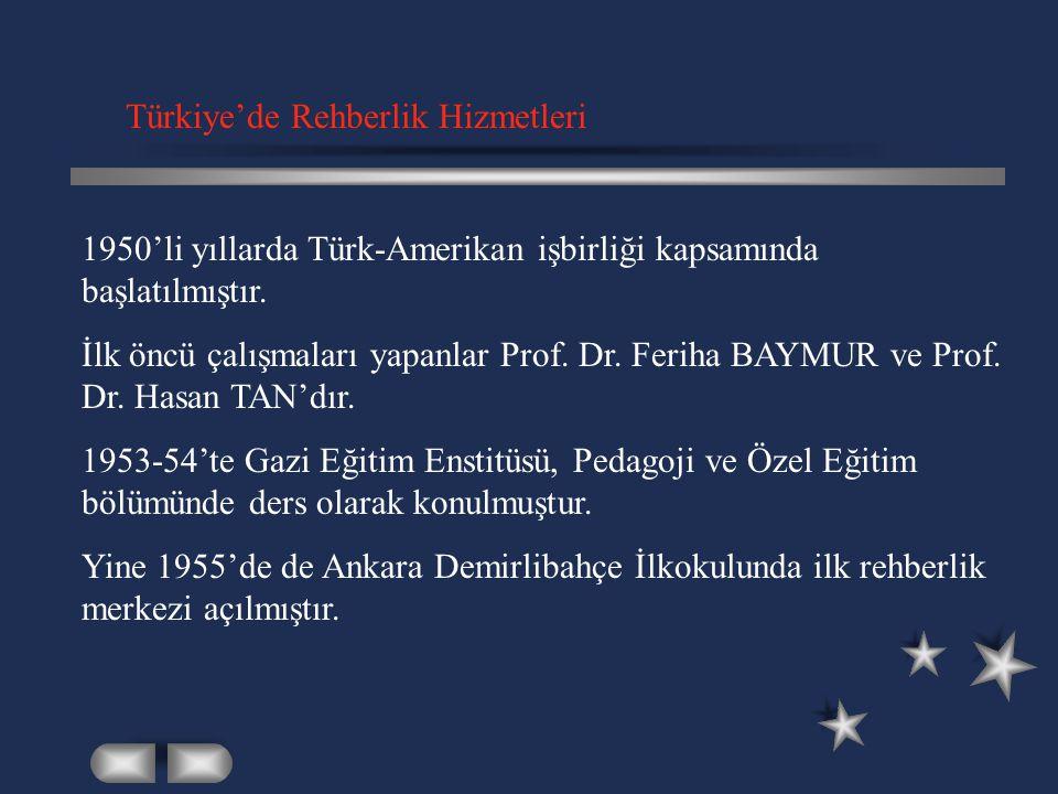 Türkiye'de Rehberlik Hizmetleri 1950'li yıllarda Türk-Amerikan işbirliği kapsamında başlatılmıştır. İlk öncü çalışmaları yapanlar Prof. Dr. Feriha BAY