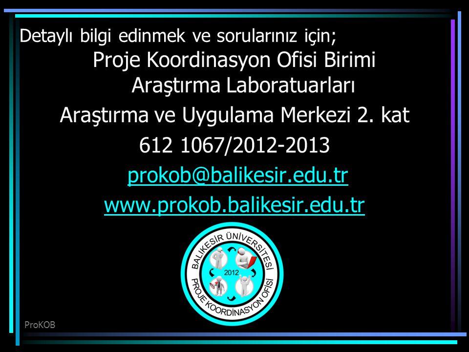 Proje Koordinasyon Ofisi Birimi Araştırma Laboratuarları Araştırma ve Uygulama Merkezi 2. kat 612 1067/2012-2013 prokob@balikesir.edu.tr www.prokob.ba