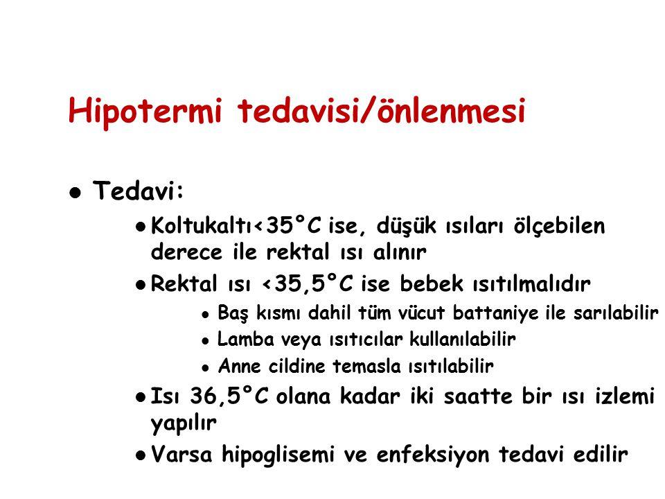 Hipotermi tedavisi/önlenmesi Tedavi: Koltukaltı<35°C ise, düşük ısıları ölçebilen derece ile rektal ısı alınır Rektal ısı <35,5°C ise bebek ısıtılmalı