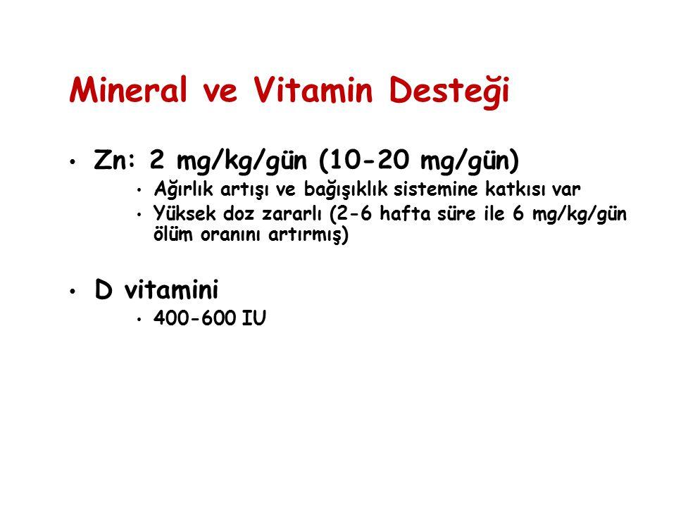 Zn: 2 mg/kg/gün (10-20 mg/gün) Ağırlık artışı ve bağışıklık sistemine katkısı var Yüksek doz zararlı (2-6 hafta süre ile 6 mg/kg/gün ölüm oranını artı
