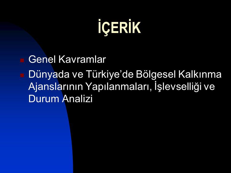 İÇERİK Genel Kavramlar Dünyada ve Türkiye'de Bölgesel Kalkınma Ajanslarının Yapılanmaları, İşlevselliği ve Durum Analizi