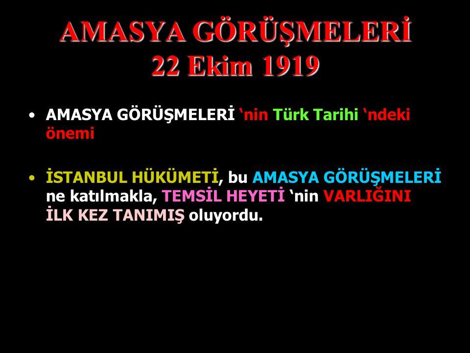 AMASYA GÖRÜŞMELERİ 22 Ekim 1919 İstanbul 'da bulunan ALİ RIZA PAŞA HÜKÜMETİ ' - nin temsilcisi Bahriye Nazırı Salih Paşa,Amasya'da gerçekleştirilen görüşme sonrasında İstanbul'a geri döner.