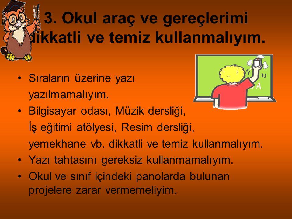 2. Kendisime ve başkalarına saygılı olmalıyım Sınıfta, konuşmadan önce parmak kaldırmalıyım. Öğretmenin yada konuşan diğer arkadaşlarımın sözünü kesme