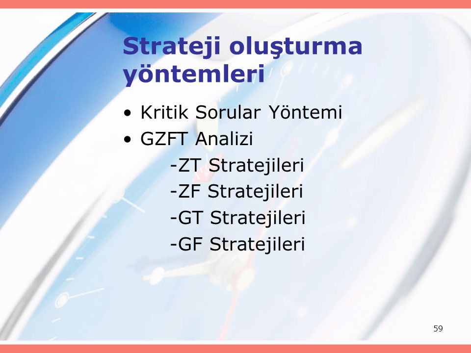 59 Strateji oluşturma yöntemleri Kritik Sorular Yöntemi GZFT Analizi -ZT Stratejileri -ZF Stratejileri -GT Stratejileri -GF Stratejileri