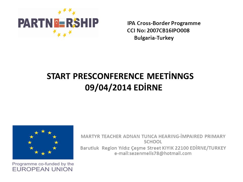START PRESCONFERENCE MEETİNNGS 09/04/2014 EDİRNE MARTYR TEACHER ADNAN TUNCA HEARING-İMPAIRED PRIMARY SCHOOL Barutluk Region Yıldız Çeşme Street KIYIK