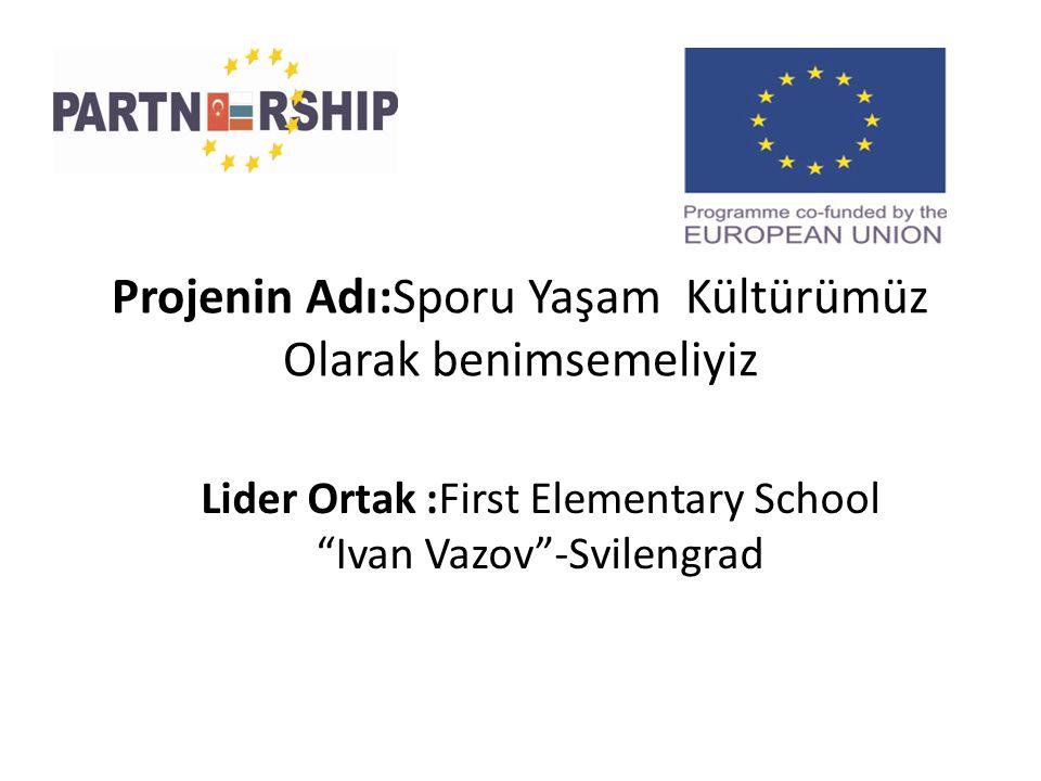 Projenin Adı:Sporu Yaşam Kültürümüz Olarak benimsemeliyiz Lider Ortak :First Elementary School Ivan Vazov -Svilengrad