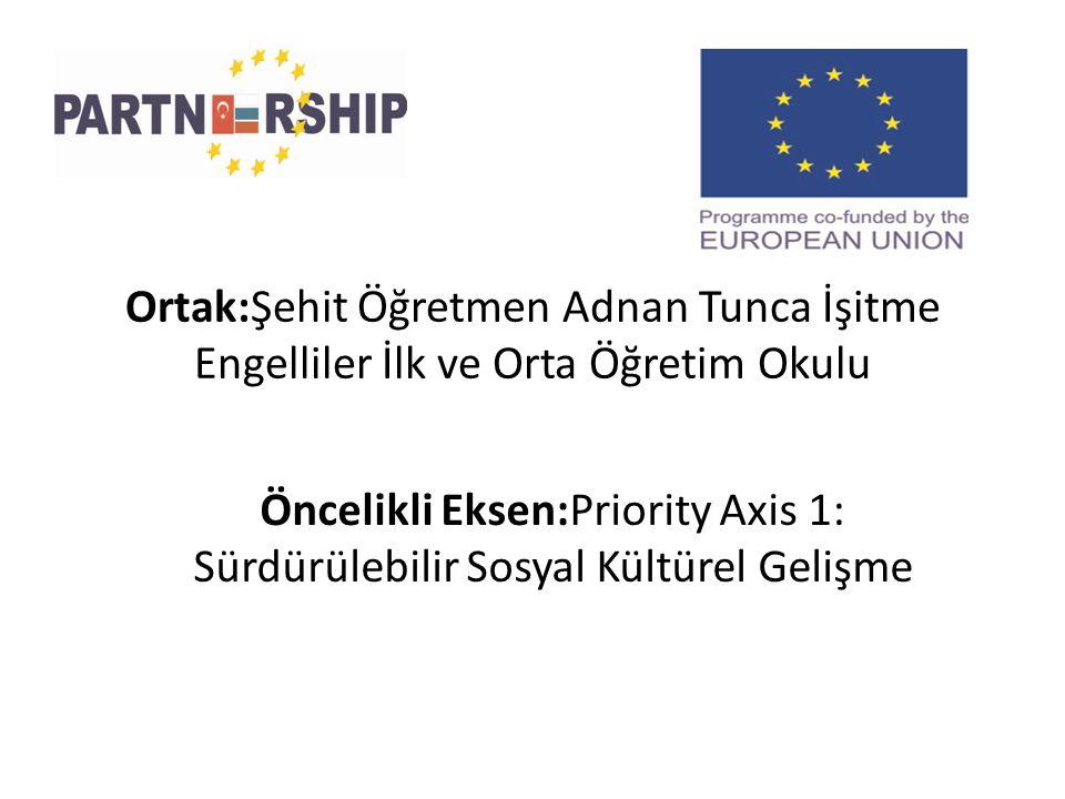 Ortak:Şehit Öğretmen Adnan Tunca İşitme Engelliler İlk ve Orta Öğretim Okulu Öncelikli Eksen:Priority Axis 1: Sürdürülebilir Sosyal Kültürel Gelişme