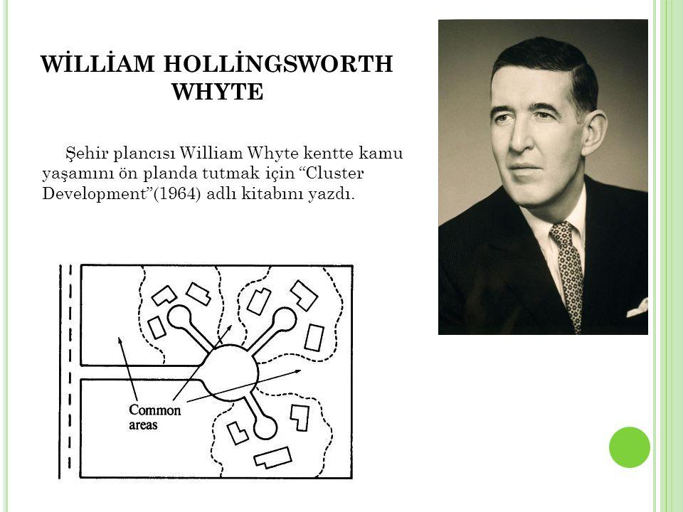 Şehir plancısı William Whyte kentte kamu yaşamını ön planda tutmak için Cluster Development (1964) adlı kitabını yazdı.