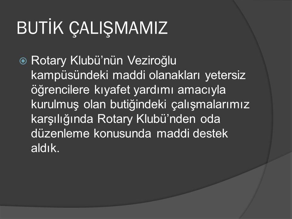 BUTİK ÇALIŞMAMIZ  Rotary Klubü'nün Veziroğlu kampüsündeki maddi olanakları yetersiz öğrencilere kıyafet yardımı amacıyla kurulmuş olan butiğindeki ça