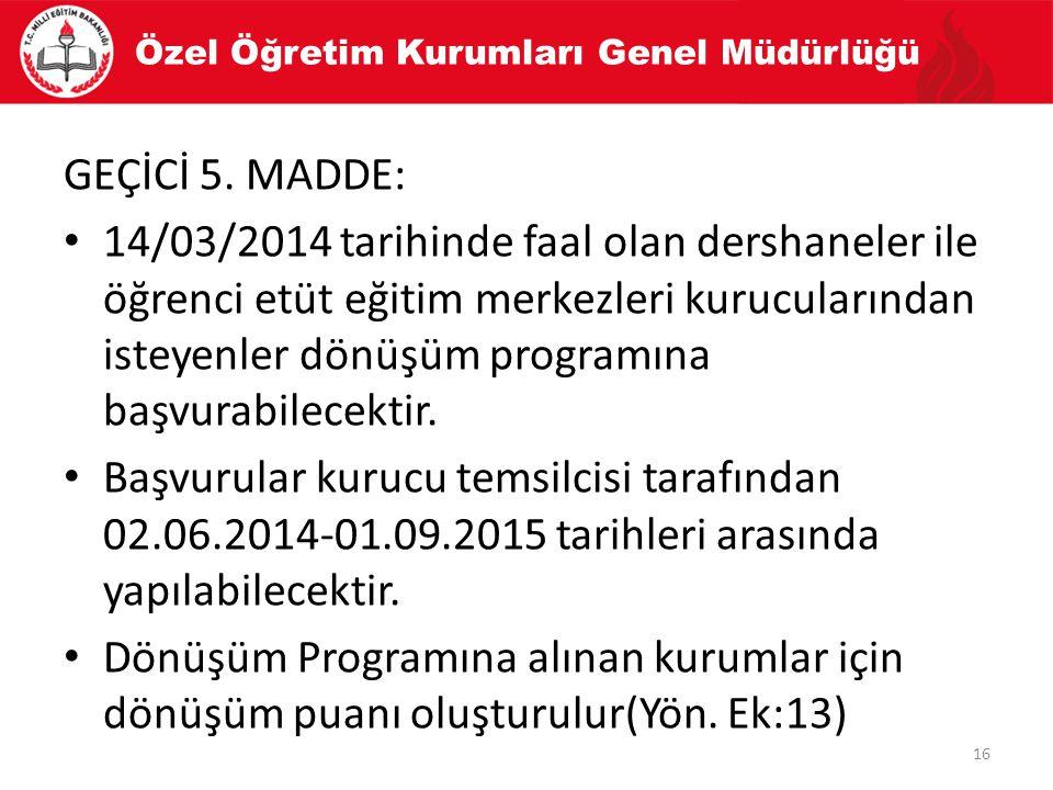 GEÇİCİ 5. MADDE: 14/03/2014 tarihinde faal olan dershaneler ile öğrenci etüt eğitim merkezleri kurucularından isteyenler dönüşüm programına başvurabil