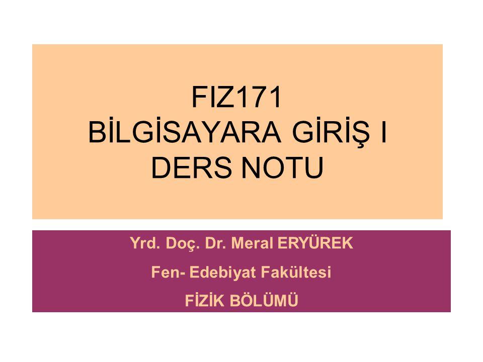 FIZ171 BİLGİSAYARA GİRİŞ I DERS NOTU Yrd. Doç. Dr. Meral ERYÜREK Fen- Edebiyat Fakültesi FİZİK BÖLÜMÜ