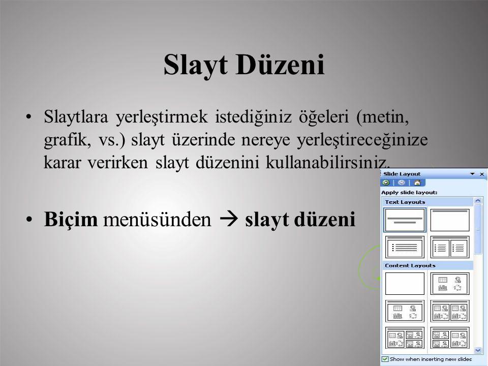 Slayt Düzeni Slaytlara yerleştirmek istediğiniz öğeleri (metin, grafik, vs.) slayt üzerinde nereye yerleştireceğinize karar verirken slayt düzenini ku