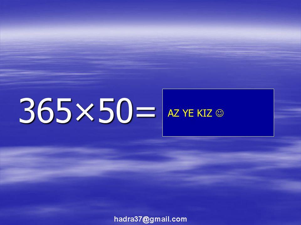 365×50= 18250 AZ YE ELİF NAZZZ