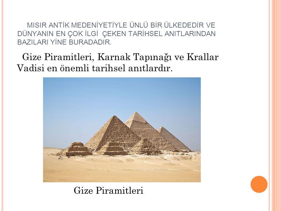 MISIR ANTİK MEDENİYETİYLE ÜNLÜ BİR ÜLKEDEDİR VE DÜNYANIN EN ÇOK İLGİ ÇEKEN TARİHSEL ANITLARINDAN BAZILARI YİNE BURADADIR. Gize Piramitleri, Karnak Tap
