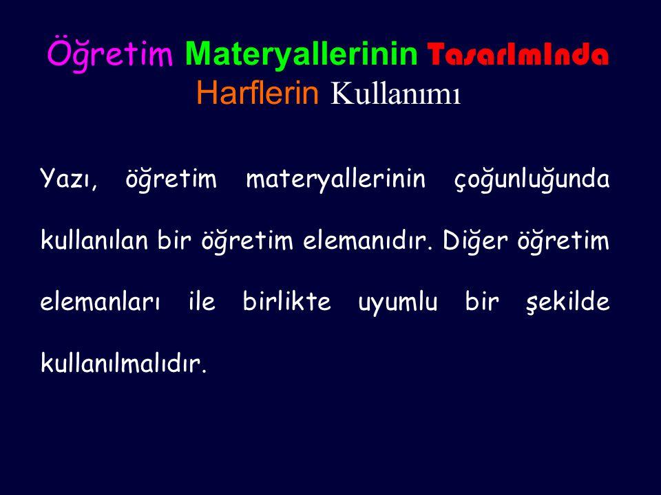 Öğretim Materyallerinin TasarImInda Harflerin Kullanımı Yazı, öğretim materyallerinin çoğunluğunda kullanılan bir öğretim elemanıdır. Diğer öğretim el