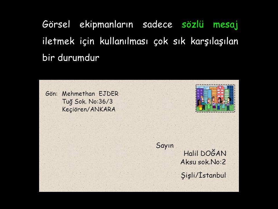 Görsel ekipmanların sadece sözlü mesaj iletmek için kullanılması çok sık karşılaşılan bir durumdur Sayın Halil DOĞAN Aksu sok.No:2 Şişli/İstanbul Gön: Mehmethan EJDER Tuğ Sok.
