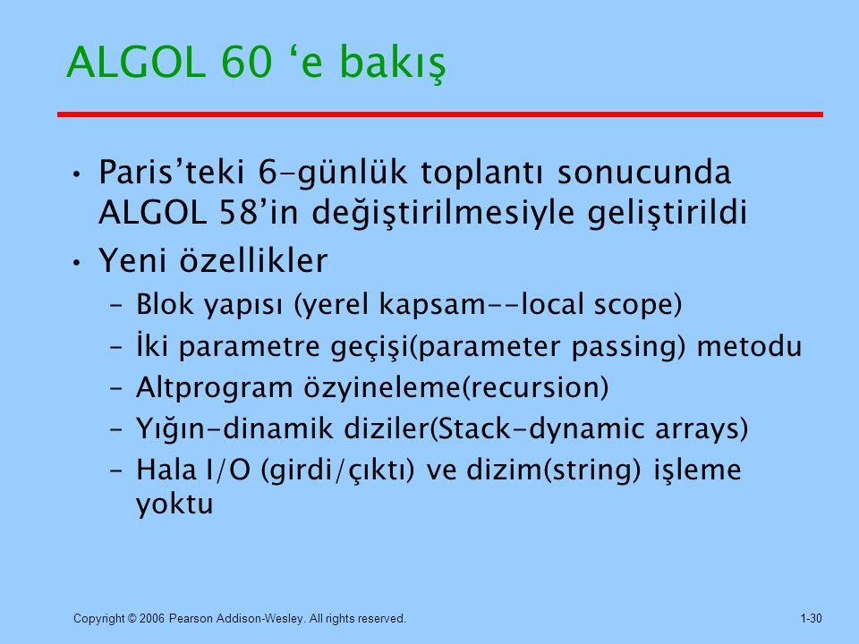Copyright © 2006 Pearson Addison-Wesley. All rights reserved.1-30 ALGOL 60 'e bakış Paris'teki 6-günlük toplantı sonucunda ALGOL 58'in değiştirilmesiy