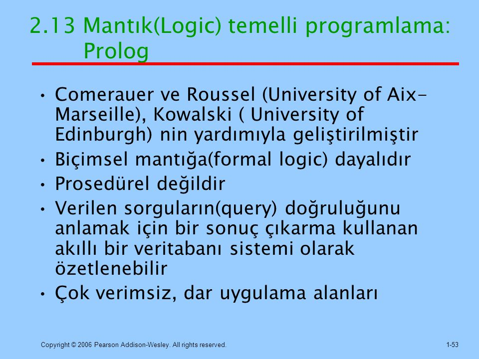 Copyright © 2006 Pearson Addison-Wesley. All rights reserved.1-53 2.13 Mantık(Logic) temelli programlama: Prolog Comerauer ve Roussel (University of A