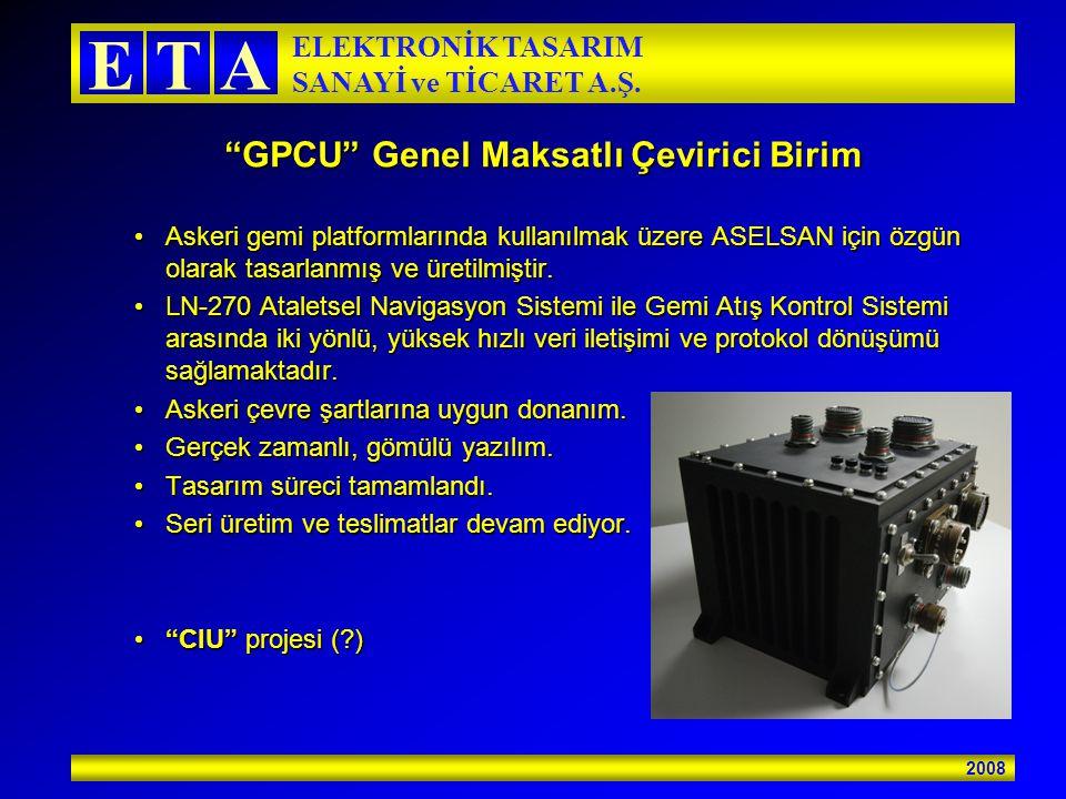 """2008 ETA ELEKTRONİK TASARIM SANAYİ ve TİCARET A.Ş. """"GPCU"""" Genel Maksatlı Çevirici Birim Askeri gemi platformlarında kullanılmak üzere ASELSAN için özg"""