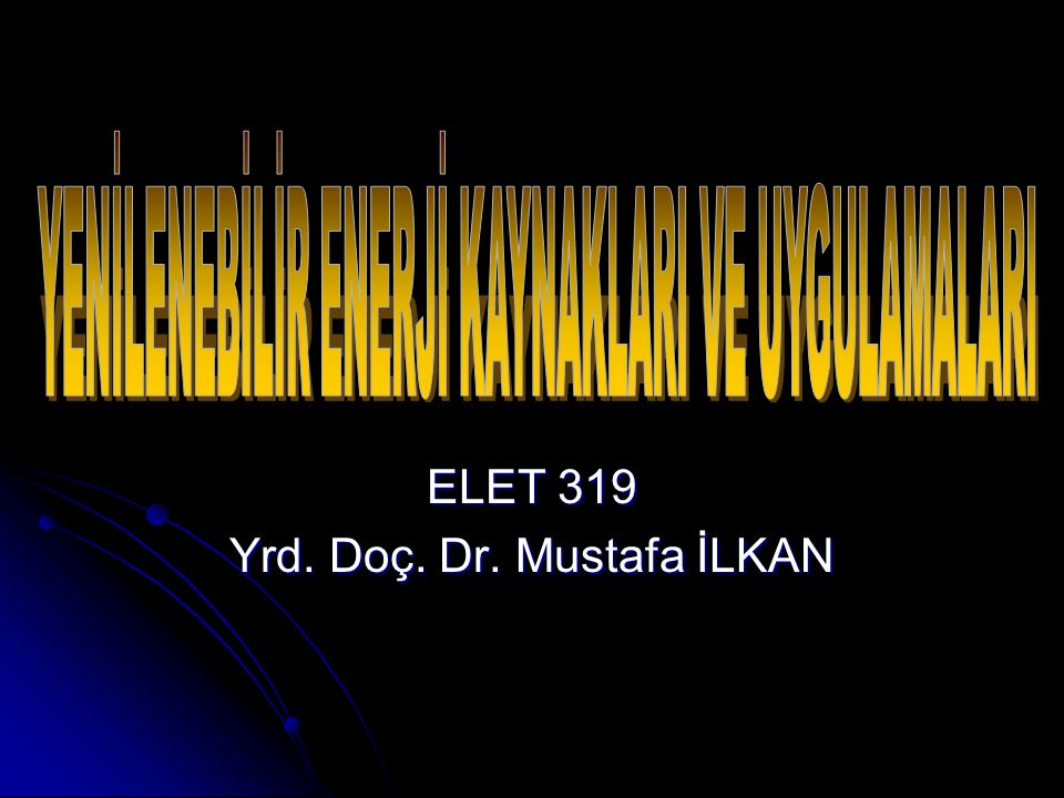 ELET 319 Yrd. Doç. Dr. Mustafa İLKAN