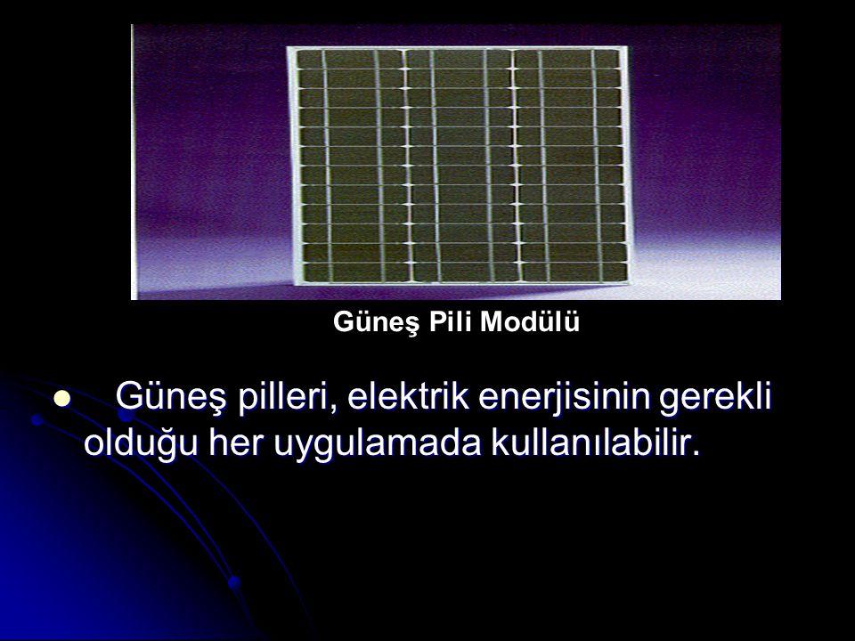 Güneş pilleri, elektrik enerjisinin gerekli olduğu her uygulamada kullanılabilir.