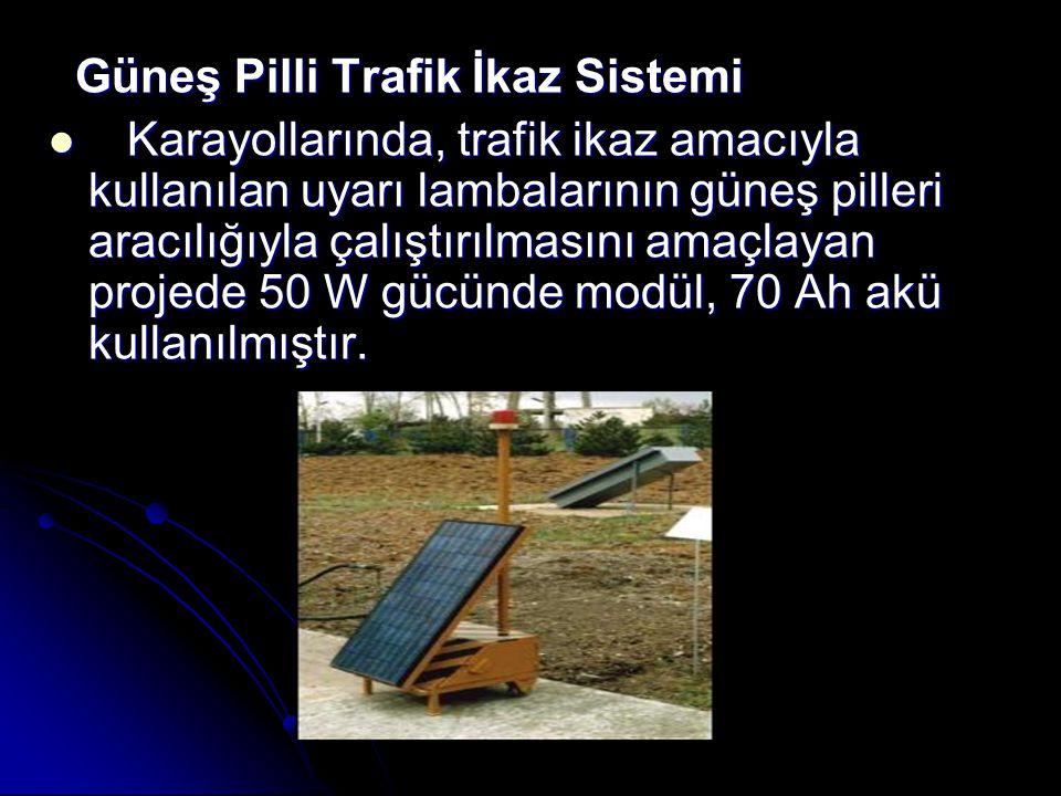 Güneş Pilli Trafik İkaz Sistemi Güneş Pilli Trafik İkaz Sistemi Karayollarında, trafik ikaz amacıyla kullanılan uyarı lambalarının güneş pilleri aracılığıyla çalıştırılmasını amaçlayan projede 50 W gücünde modül, 70 Ah akü kullanılmıştır.