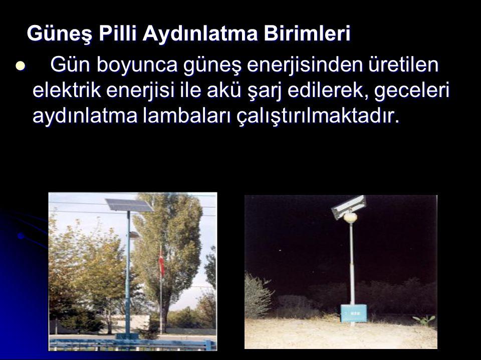 Güneş Pilli Aydınlatma Birimleri Güneş Pilli Aydınlatma Birimleri Gün boyunca güneş enerjisinden üretilen elektrik enerjisi ile akü şarj edilerek, geceleri aydınlatma lambaları çalıştırılmaktadır.
