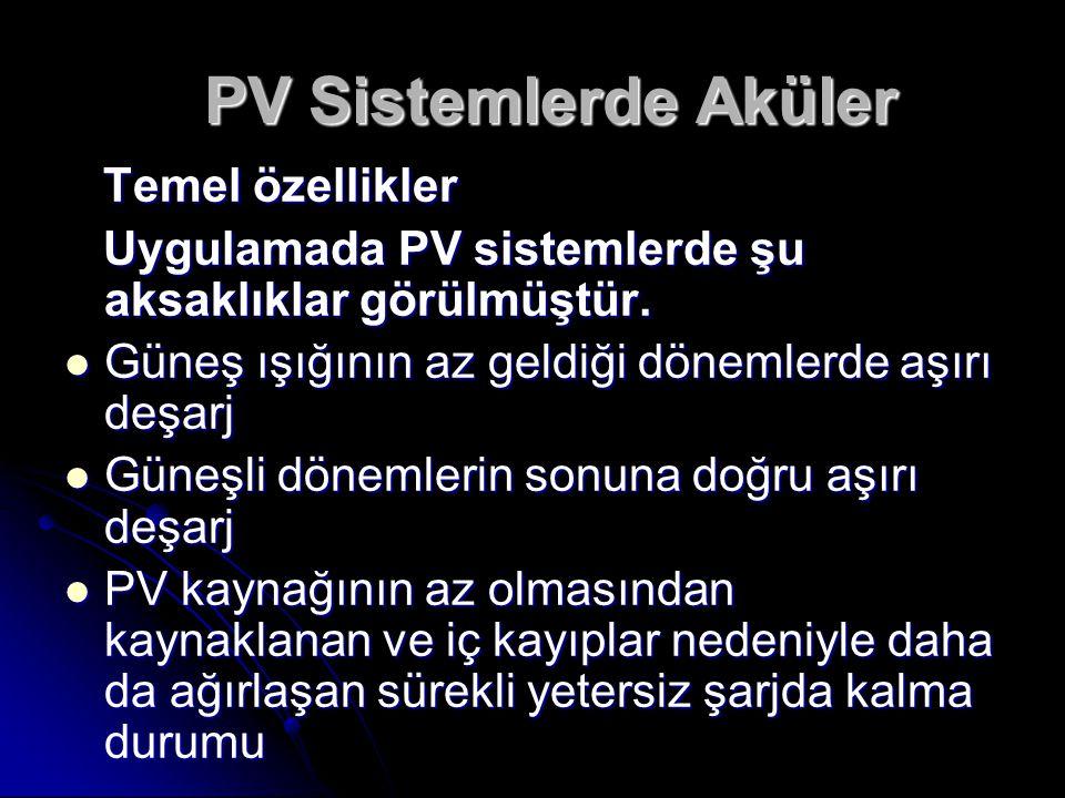 PV Sistemlerde Aküler PV Sistemlerde Aküler Temel özellikler Temel özellikler Uygulamada PV sistemlerde şu aksaklıklar görülmüştür.