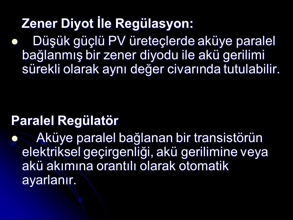 Zener Diyot İle Regülasyon: Zener Diyot İle Regülasyon: Düşük güçlü PV üreteçlerde aküye paralel bağlanmış bir zener diyodu ile akü gerilimi sürekli olarak aynı değer civarında tutulabilir.