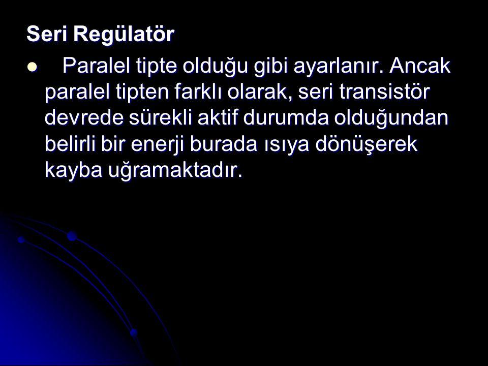 Seri Regülatör Paralel tipte olduğu gibi ayarlanır.