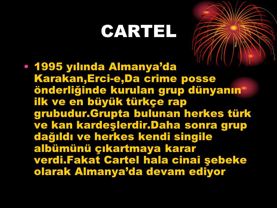 CARTEL 1995 yılında Almanya'da Karakan,Erci-e,Da crime posse önderliğinde kurulan grup dünyanın ilk ve en büyük türkçe rap grubudur.Grupta bulunan her