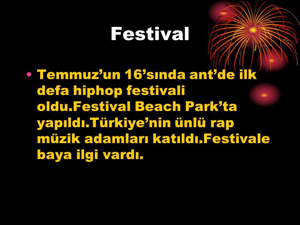 Festival Temmuz'un 16'sında ant'de ilk defa hiphop festivali oldu.Festival Beach Park'ta yapıldı.Türkiye'nin ünlü rap müzik adamları katıldı.Festivale
