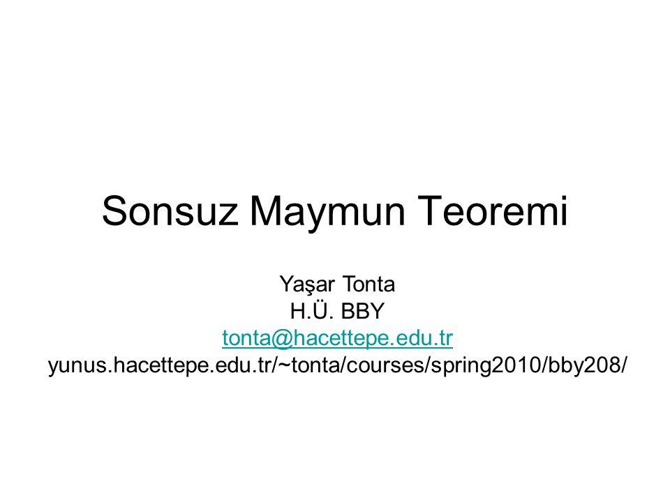 Sonsuz Maymun Teoremi Yaşar Tonta H.Ü. BBY tonta@hacettepe.edu.tr yunus.hacettepe.edu.tr/~tonta/courses/spring2010/bby208/