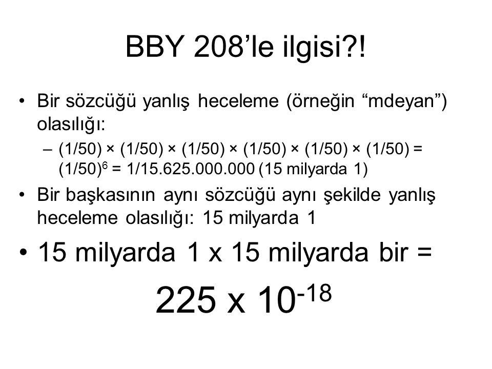 """BBY 208'le ilgisi?! Bir sözcüğü yanlış heceleme (örneğin """"mdeyan"""") olasılığı: –(1/50) × (1/50) × (1/50) × (1/50) × (1/50) × (1/50) = (1/50) 6 = 1/15.6"""