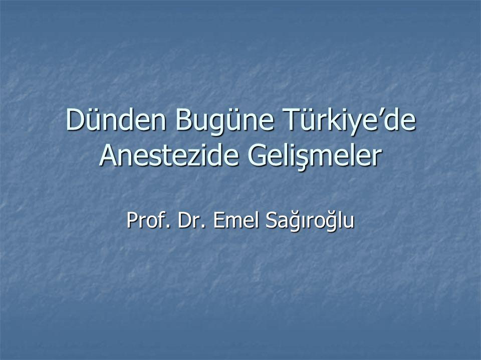 Dünden Bugüne Türkiye'de Anestezide Gelişmeler Prof. Dr. Emel Sağıroğlu