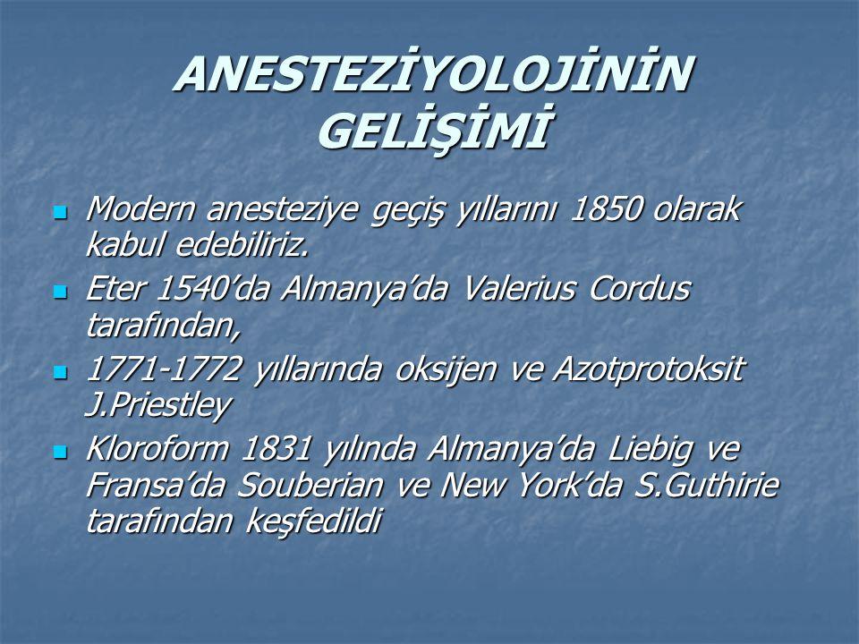 ANESTEZİYOLOJİNİN GELİŞİMİ Modern anesteziye geçiş yıllarını 1850 olarak kabul edebiliriz.