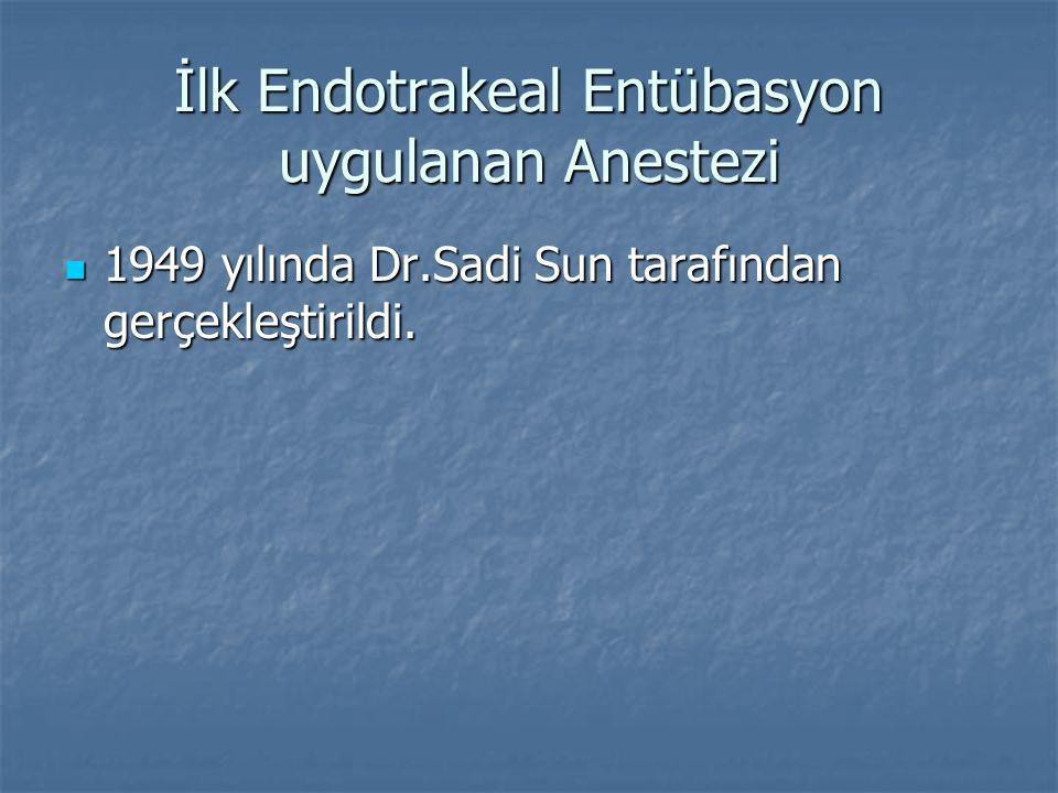 İlk Endotrakeal Entübasyon uygulanan Anestezi 1949 yılında Dr.Sadi Sun tarafından gerçekleştirildi.