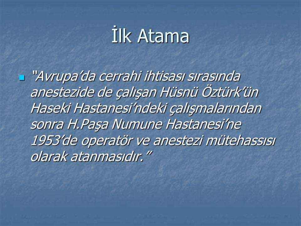 İlk Atama Avrupa'da cerrahi ihtisası sırasında anestezide de çalışan Hüsnü Öztürk'ün Haseki Hastanesi'ndeki çalışmalarından sonra H.Paşa Numune Hastanesi'ne 1953'de operatör ve anestezi mütehassısı olarak atanmasıdır. Avrupa'da cerrahi ihtisası sırasında anestezide de çalışan Hüsnü Öztürk'ün Haseki Hastanesi'ndeki çalışmalarından sonra H.Paşa Numune Hastanesi'ne 1953'de operatör ve anestezi mütehassısı olarak atanmasıdır.