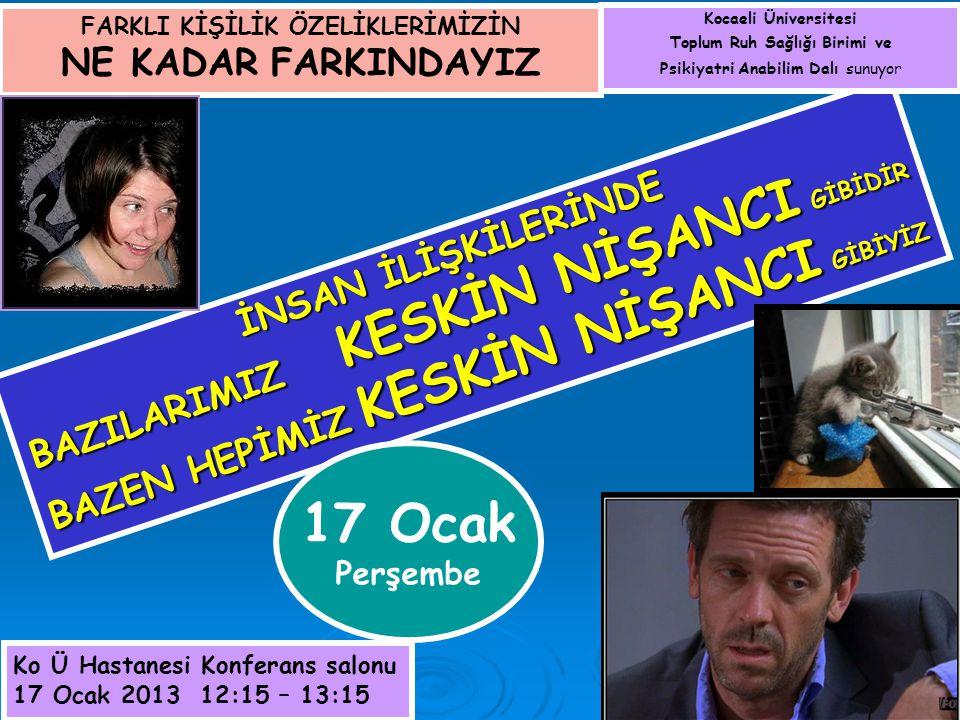 İNSAN İLİŞKİLERİNDE BAZILARIMIZ KESKİN NİŞANCI GİBİDİR BAZEN HEPİMİZ KESKİN NİŞANCI GİBİYİZ Kocaeli Üniversitesi Toplum Ruh Sağlığı Birimi ve Psikiyatri Anabilim Dalı sunuyor Ko Ü Hastanesi Konferans salonu 17 Ocak 2013 12:15 – 13:15 FARKLI KİŞİLİK ÖZELİKLERİMİZİN NE KADAR FARKINDAYIZ 17 Ocak Perşembe