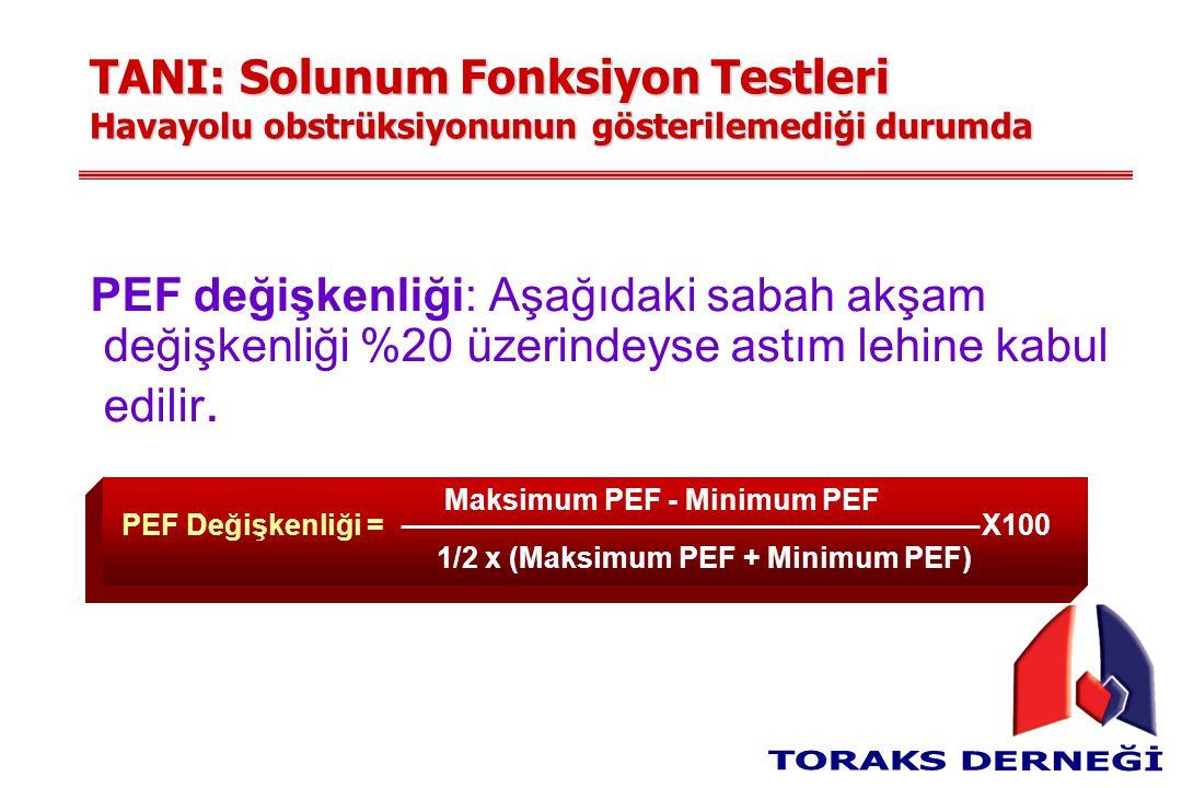 TANI: Solunum Fonksiyon Testleri Havayolu obstrüksiyonunun gösterilemediği durumda PEF değişkenliği: Aşağıdaki sabah akşam değişkenliği %20 üzerindeyse astım lehine kabul edilir.
