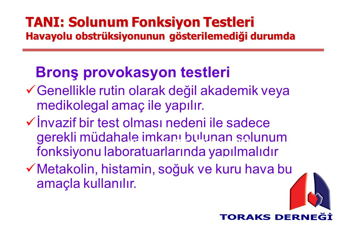 TANI: Solunum Fonksiyon Testleri Havayolu obstrüksiyonunun gösterilemediği durumda Bronş provokasyon testleri Genellikle rutin olarak değil akademik veya medikolegal amaç ile yapılır.