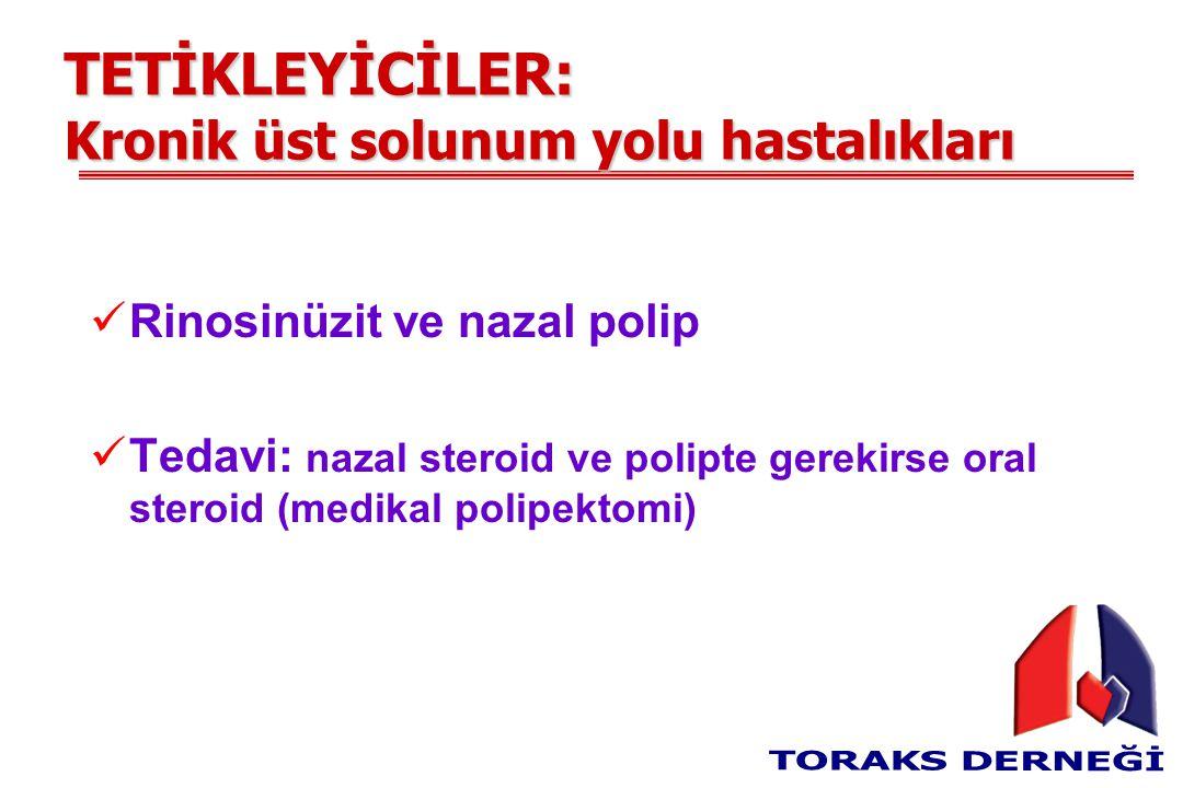 TETİKLEYİCİLER: Kronik üst solunum yolu hastalıkları Rinosinüzit ve nazal polip Tedavi: nazal steroid ve polipte gerekirse oral steroid (medikal polip