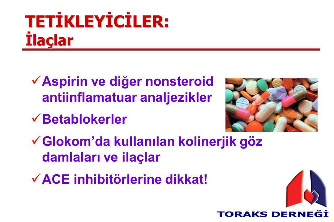TETİKLEYİCİLER: İlaçlar Aspirin ve diğer nonsteroid antiinflamatuar analjezikler Betablokerler Glokom'da kullanılan kolinerjik göz damlaları ve ilaçlar ACE inhibitörlerine dikkat!