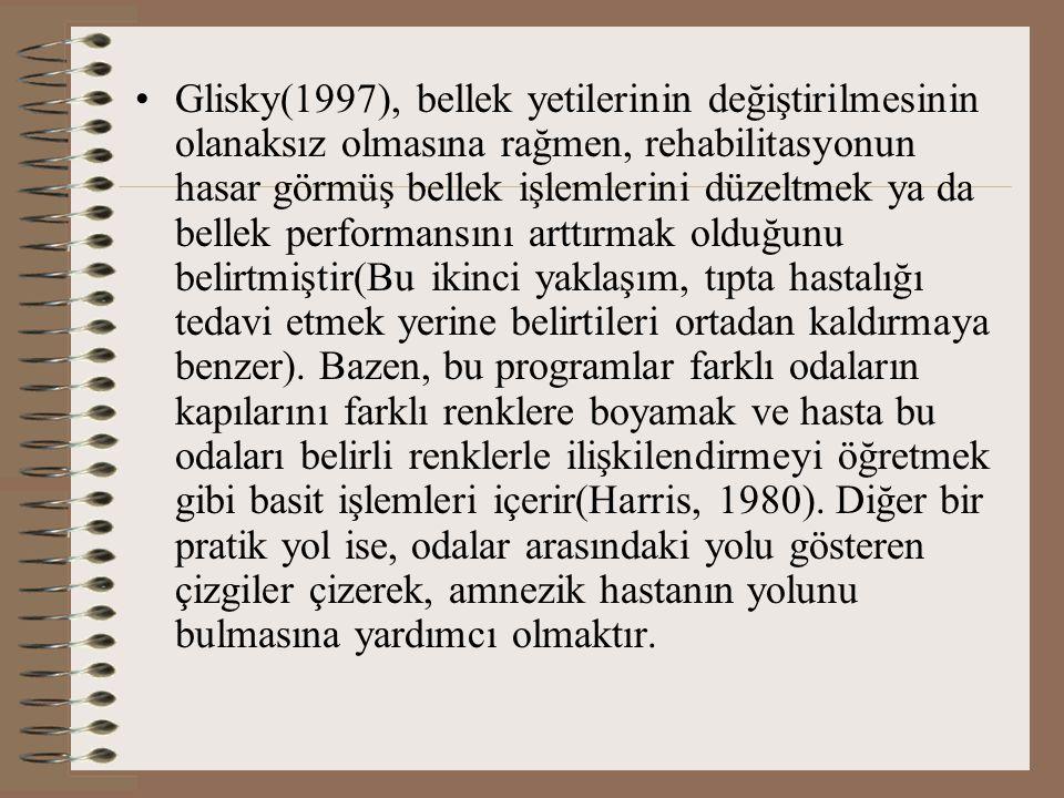 Glisky(1997), bellek yetilerinin değiştirilmesinin olanaksız olmasına rağmen, rehabilitasyonun hasar görmüş bellek işlemlerini düzeltmek ya da bellek