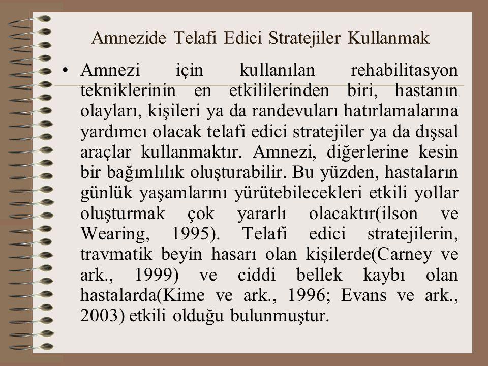 Amnezide Telafi Edici Stratejiler Kullanmak Amnezi için kullanılan rehabilitasyon tekniklerinin en etkililerinden biri, hastanın olayları, kişileri ya