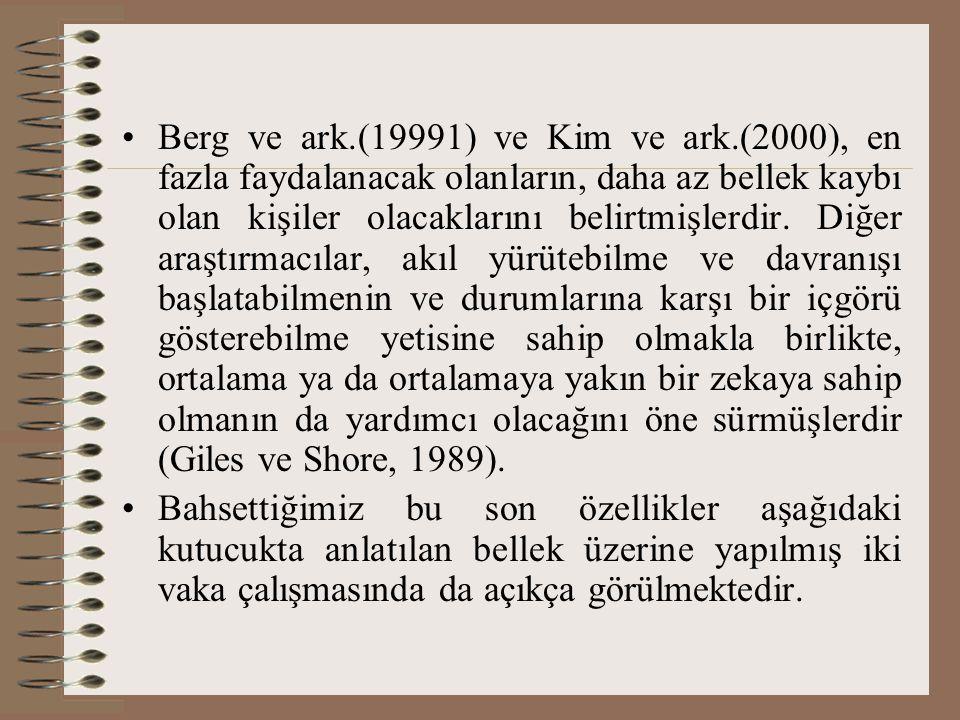 Berg ve ark.(19991) ve Kim ve ark.(2000), en fazla faydalanacak olanların, daha az bellek kaybı olan kişiler olacaklarını belirtmişlerdir. Diğer araşt