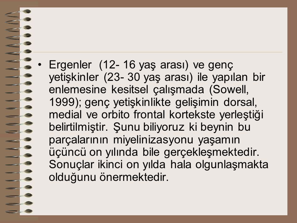 Ergenler (12- 16 yaş arası) ve genç yetişkinler (23- 30 yaş arası) ile yapılan bir enlemesine kesitsel çalışmada (Sowell, 1999); genç yetişkinlikte ge