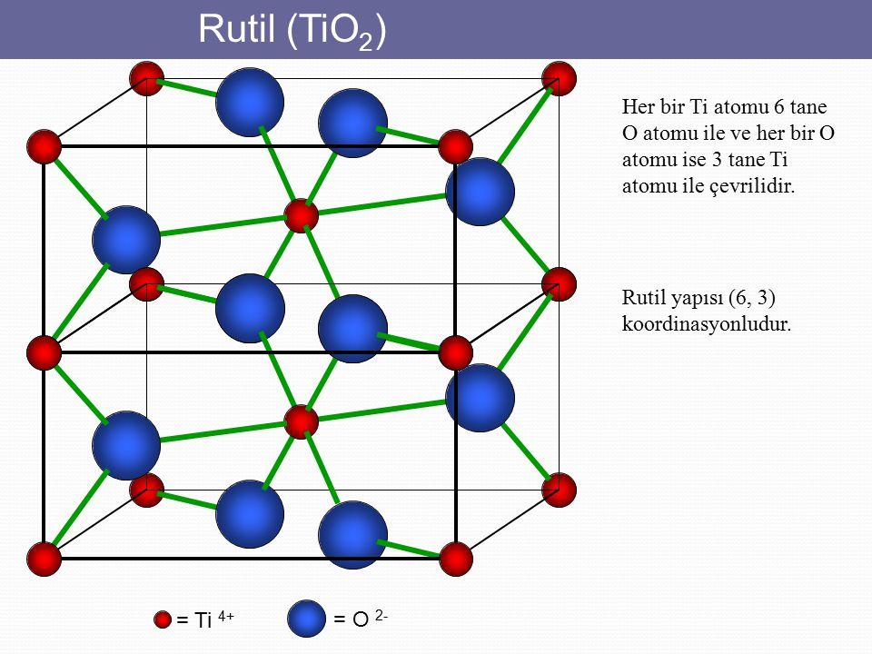 Rutil (TiO 2 ) = O 2- = Ti 4+ Her bir Ti atomu 6 tane O atomu ile ve her bir O atomu ise 3 tane Ti atomu ile çevrilidir. Rutil yapısı (6, 3) koordinas