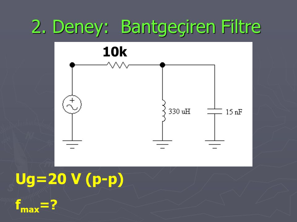 2. Deney: Bantgeçiren Filtre Ug=20 V (p-p) f max =? 10k