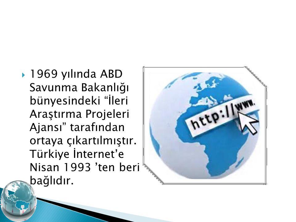 """ 1969 yılında ABD Savunma Bakanlığı bünyesindeki """"İleri Araştırma Projeleri Ajansı"""" tarafından ortaya çıkartılmıştır. Türkiye İnternet'e Nisan 1993 '"""
